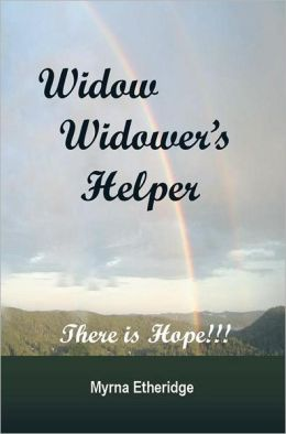 WIDOW-WIDOWER'S HELPER: THERE IS HOPE!!!