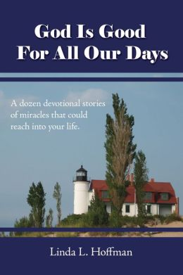 God Is Good For All Our Days: A dozen devotional stories of miracles that could reach into your life!
