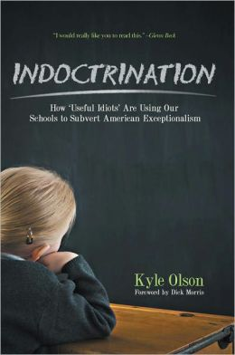 Indoctrination: How 'Useful Idiots' Are Using Our Schools to Subvert American Exceptionalism