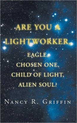 Are You a Lightworker, Eagle, Chosen One, Child of Light, Alien Soul?