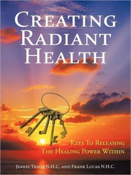 Creating Radiant Health: Keys To Releasing The Healing Power Within