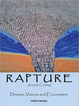 Rapture - Jesus is Coming: Dreams, Visions and Encounters