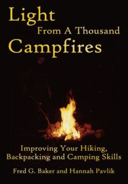 Light From A Thousand Campfires: Improving Your Hiking, Backpacking and Camping Skills