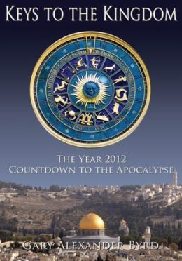 Keys to the Kingdom: The Year 2012 Countdown to the Apocalypse