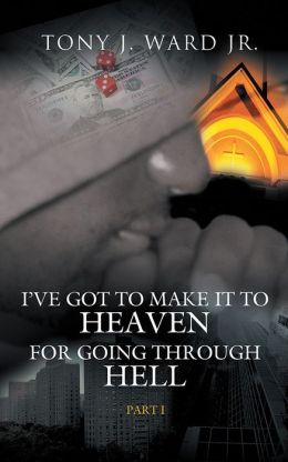 I've Got to Make It to Heaven for Going Through Hell: Part 1