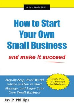 How to Start Your Own Small Business: and make it succeed