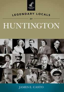 Legendary Locals of Huntington, West Virginia