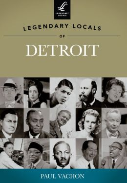 Legendary Locals of Detroit, Michigan