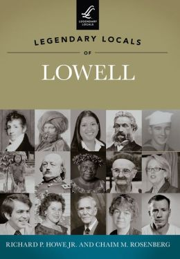 Legendary Locals of Lowell, Massachusetts
