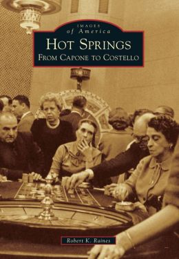 Hot Springs, Arkansas: From Capone to Costello (Images of America Series)