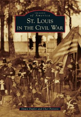 St. Louis in the Civil War, Missouri (Images of America Series)
