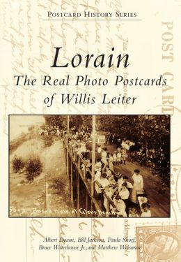 Lorain, Ohio: The Real Photo Postcards of Willis Leiter (Postcard History Series)