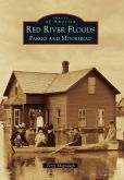 Book Cover Image. Title: Red River Floods:  Fargo and Moorhead, North Dakota (Images of America Series), Author: Terry Shoptaugh