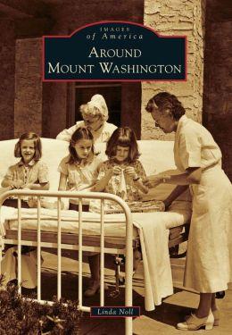 Around Mount Washington, Maryland (Images of America Series)
