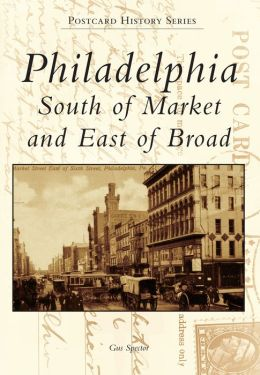 Philadelphia, Pennsylvania: South of Market and East of Broad (Postcard History Series)
