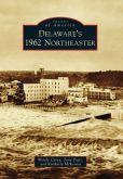 Book Cover Image. Title: Delaware's 1962 Northeaster (Images of America Series), Author: Wendy L. Carey
