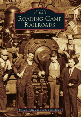 Roaring Camp Railroads, California (Images of Rail Series)