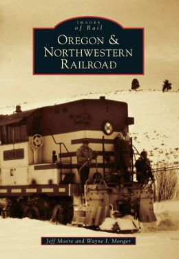 Oregon & Northwestern Railroad (Images of Rail Series)