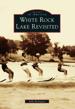 White Rock Lake Revisited, Texas (Images of America Series)