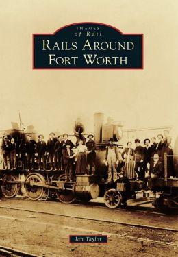 Rails Around Fort Worth, Texas (Images of Rail Series)