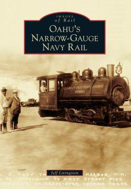 Oahu's Narrow-Gauge Navy Rail, Hawaii (Images of Rail Series)