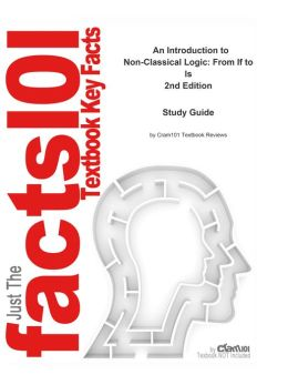 e-Study Guide for: An Introduction to Non-Classical Logic: From If to Is