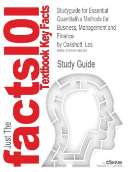 Studyguide for Essential Quantitative Methods for Business, Management and Finance by Oakshott, Les, ISBN 9781403949912