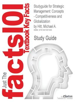 Studyguide for Strategic Management: Concepts - Competitiveness and Globalization by Hitt, Michael A., ISBN 9780538753098