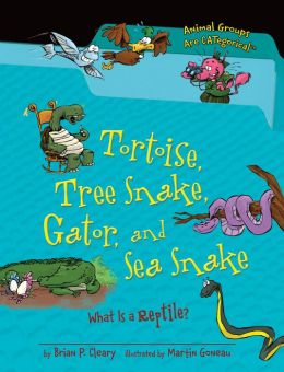 Tortoise, Tree Snake, Gator, and Sea Snake: What Is a Reptile?