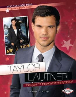 Taylor Lautner: Twilight's Fearless Werewolf