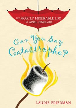 Can You Say Catastrophe? (The Mostly Miserable Life of April Sinclair Series #1)