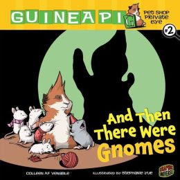 And Then There Were Gnomes (Guinea Pig, Pet Shop Private Eye Series #2)
