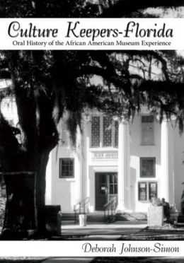Culture Keepers-Florida: Oral History of the African American Museum Experience