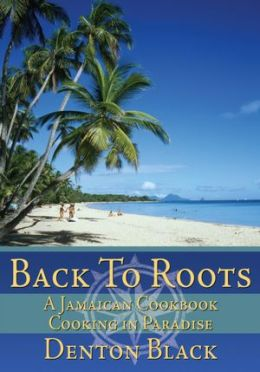 Back To Roots: A Jamaican Cookbook Cooking in Paradise