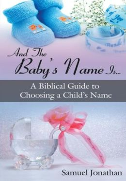 And The Baby's Name Is...: A Biblical Guide to Choosing a Child's Name