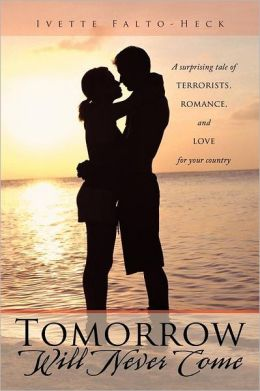 Tomorrow Will Never Come: A Surprising Tale of Terrorists, Romance, and Love for Your Country