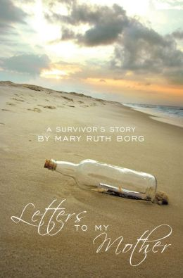 Letters to my Mother: a survivor's story