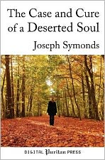 The Case and Cure of a Deserted Soul: A Treatise Concerning the Nature, Kinds, Degrees, Symptoms, Causes, Cure Of, and Mistakes about Spiritual Desert