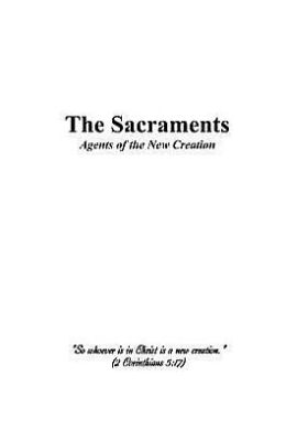 The Sacraments: Agents of the New Creation