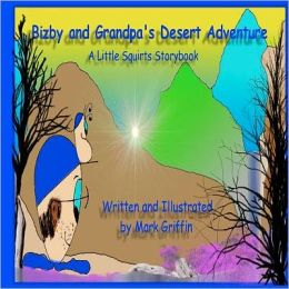 Bizby and Grandpa's Desert Adventure: A Little Squirts Storybook