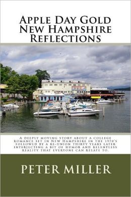 Apple Day Gold - New Hampshire Reflections: A Moving Story about a College Romance Set in New Hampshire in the 1970's Followed by a Re-Union Thirty Years Later Interjecting a Bit of Humor and Reality That All People Can Relate To