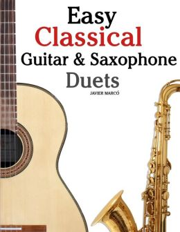 Easy Classical Guitar and Saxophone Duets: For Alto, Baritone, Tenor and Soprano Saxophone Player. Featuring Music of Mozart, Handel, Strauss, Grieg and Other Composers. in Standard Notation and Tablature