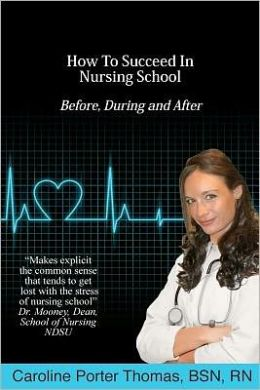 How to Succeed in Nursing School: Before, During and After