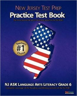 NEW JERSEY TEST PREP Practice Test Book NJ ASK Language Arts Literacy Grade 6: Aligned to New Jersey's 2011-2012 NJ ASK Language Arts Literacy Test!