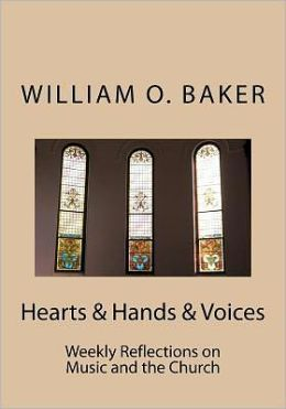 Hearts and Hands and Voices: Weekly Reflections on Music and the Church