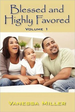 Blessed and Highly Favored, Volume 1