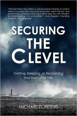 Securing the C Level: Getting, Keeping, or Reclaiming That Executive Title