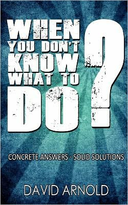 When You Don't Know What to Do: Concrete Answers- Solid Solutions