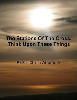 The Stations of the Cross: Think Upon These Things