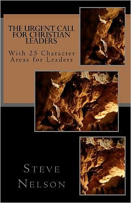 The Urgent Call for Christian Leaders: With 25 Character Areas for Leaders